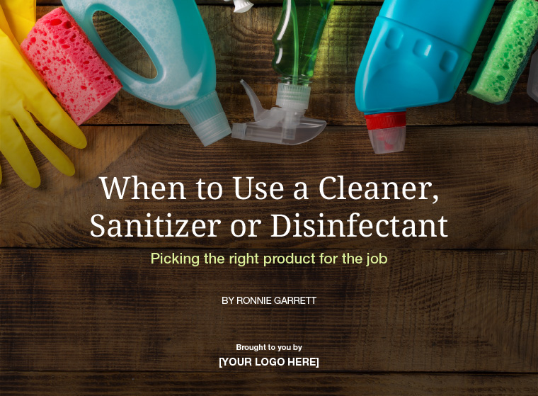 When to Use a Cleaner, Sanitizer or Disinfectant